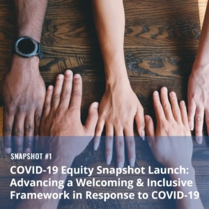 COVID-19 Equity Snapshot #1: Advancing a Welcoming & Inclusive Framework in Response to COVID-19
